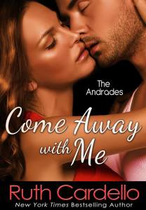 ~~New Release~~Come Away with Me (The Andrades) by Ruth Cardello